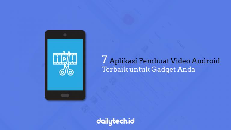 7 Aplikasi Pembuat Video Android Terbaik untuk Gadget Kamu